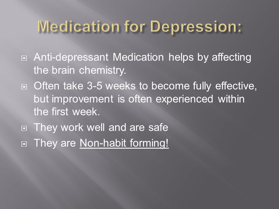  Anti-depressant Medication helps by affecting the brain chemistry.