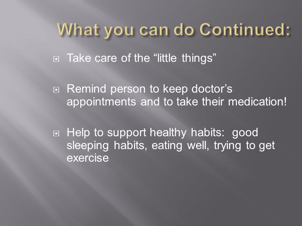  Take care of the little things  Remind person to keep doctor's appointments and to take their medication.