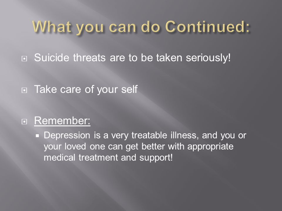  Suicide threats are to be taken seriously.