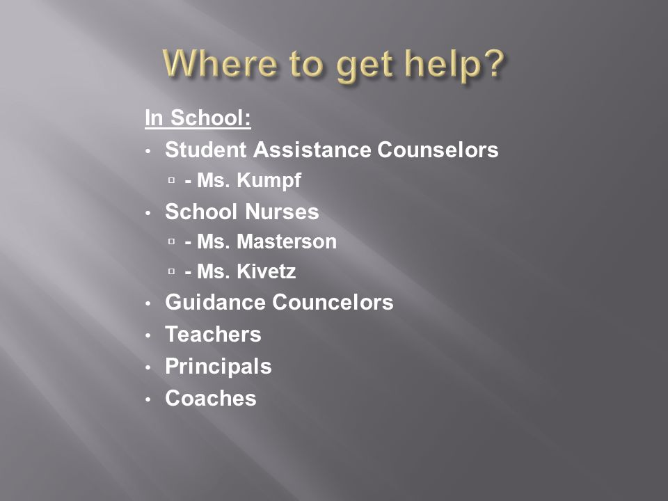 In School: Student Assistance Counselors  - Ms. Kumpf School Nurses  - Ms.