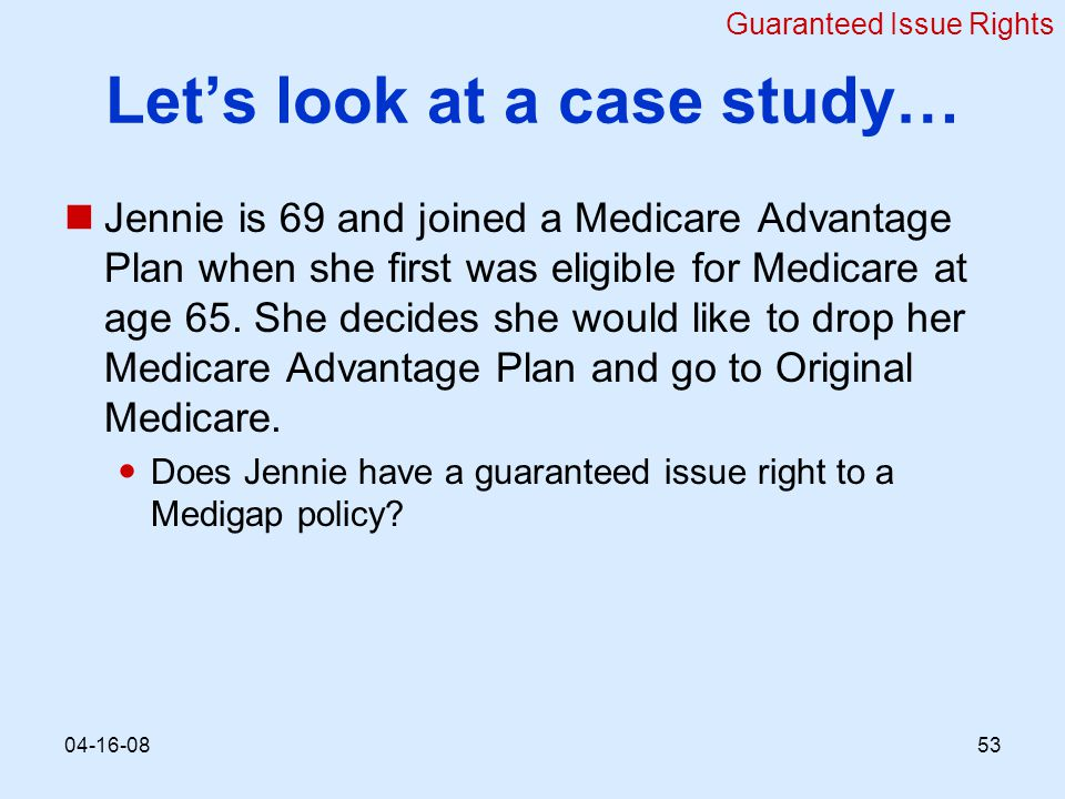 Let's look at a case study… Jennie is 69 and joined a Medicare Advantage Plan when she first was eligible for Medicare at age 65.