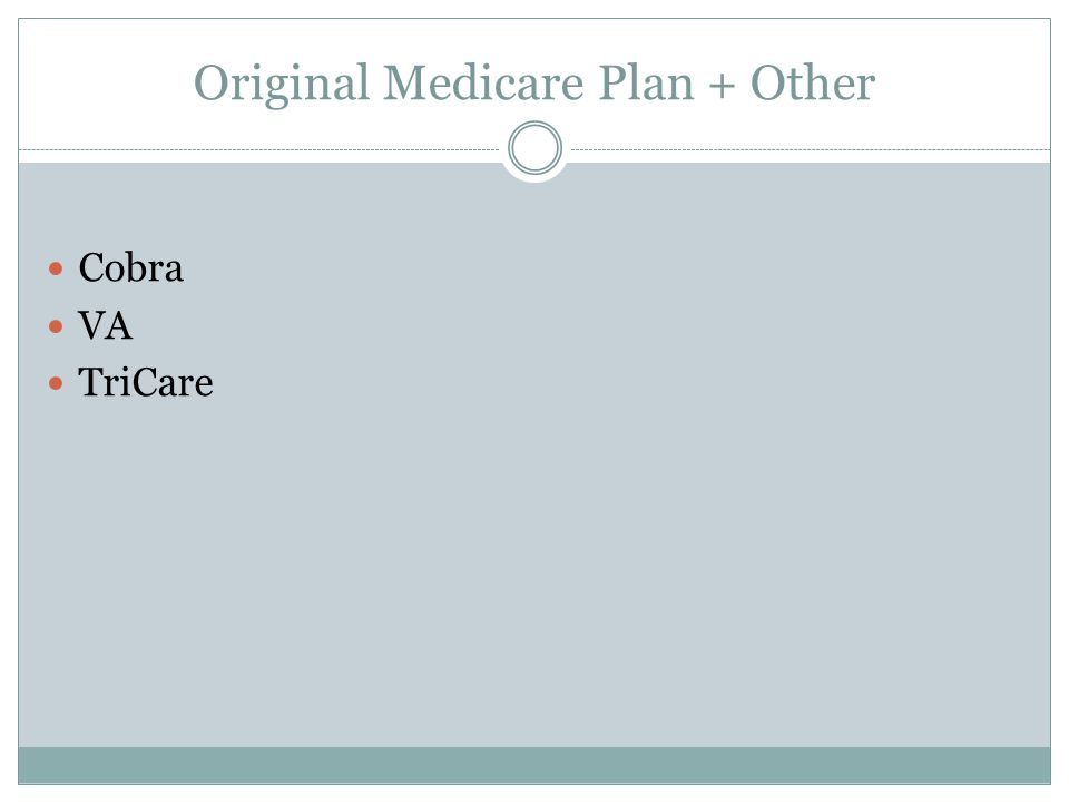 Original Medicare Plan + Other Cobra VA TriCare