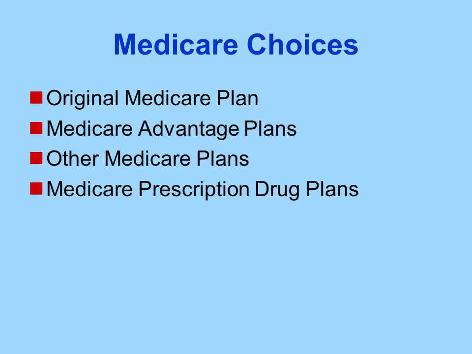 Medicare Choices Original Medicare Plan Medicare Advantage Plans Other Medicare Plans Medicare Prescription Drug Plans