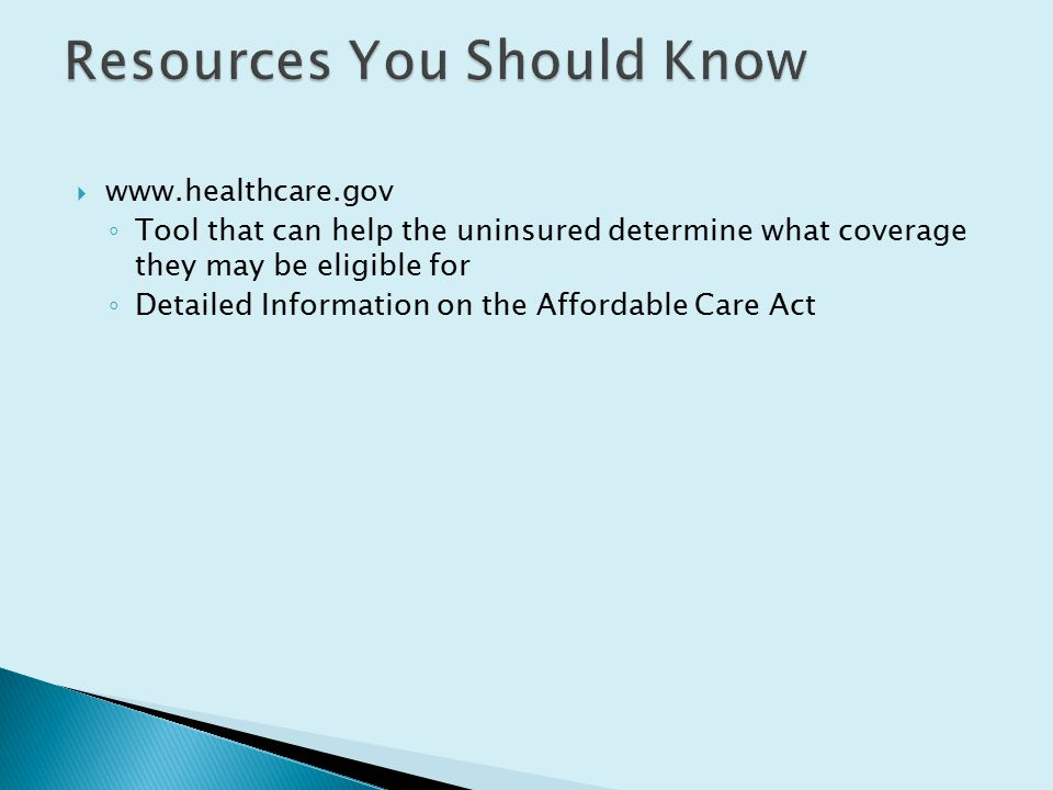   ◦ Tool that can help the uninsured determine what coverage they may be eligible for ◦ Detailed Information on the Affordable Care Act