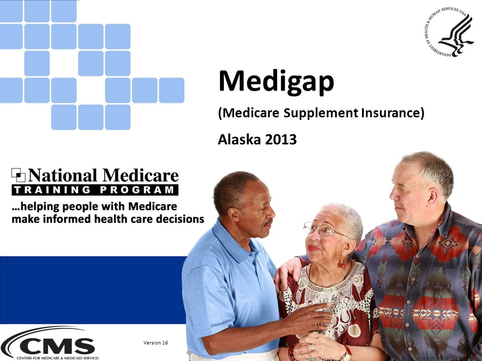 Medigap (Medicare Supplement Insurance) Alaska 2013 Version 16