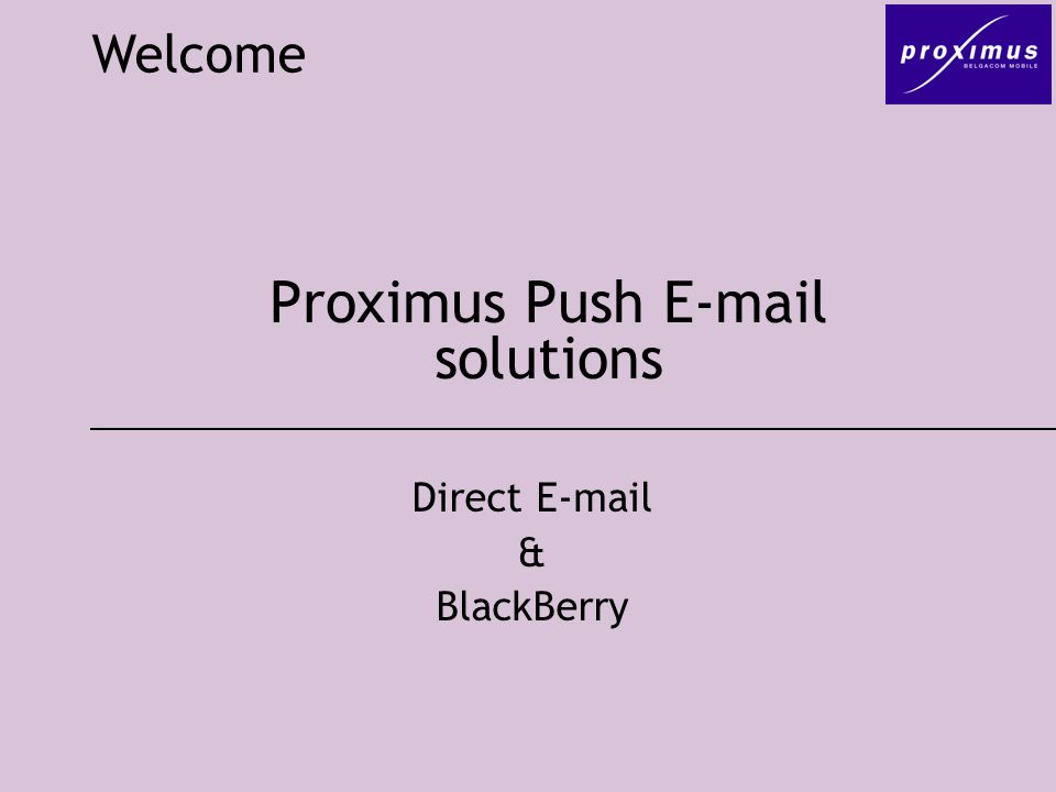 Proximus Push  solutions Welcome Direct  & BlackBerry