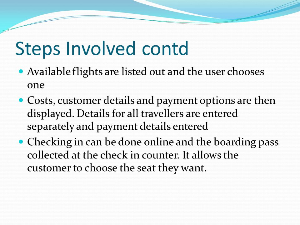 Steps Involved contd Available flights are listed out and the user chooses one Costs, customer details and payment options are then displayed.