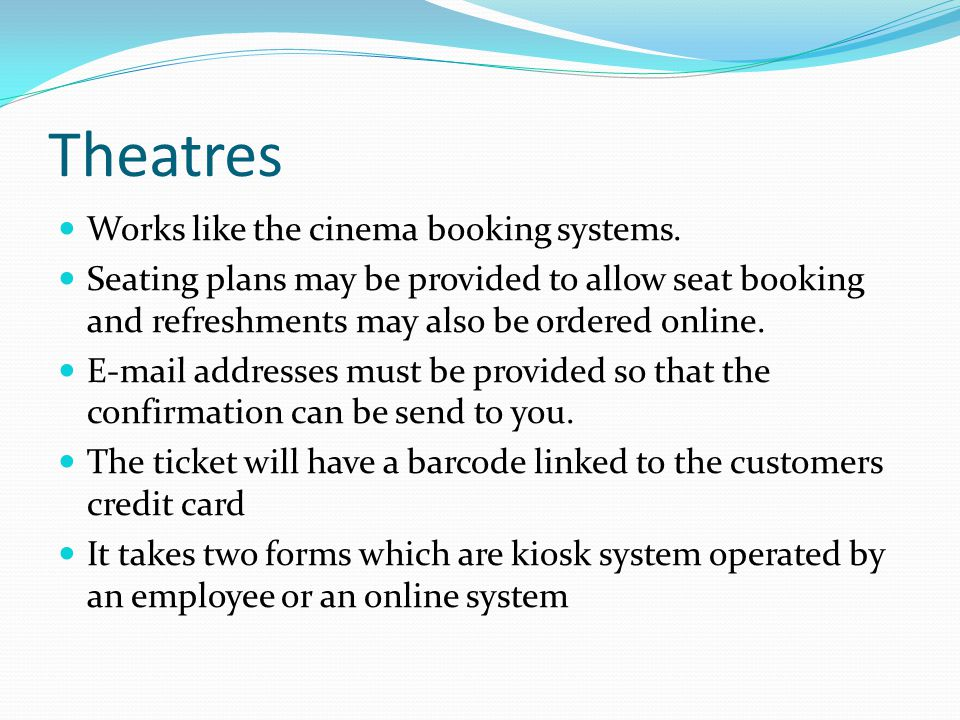 Theatres Works like the cinema booking systems.