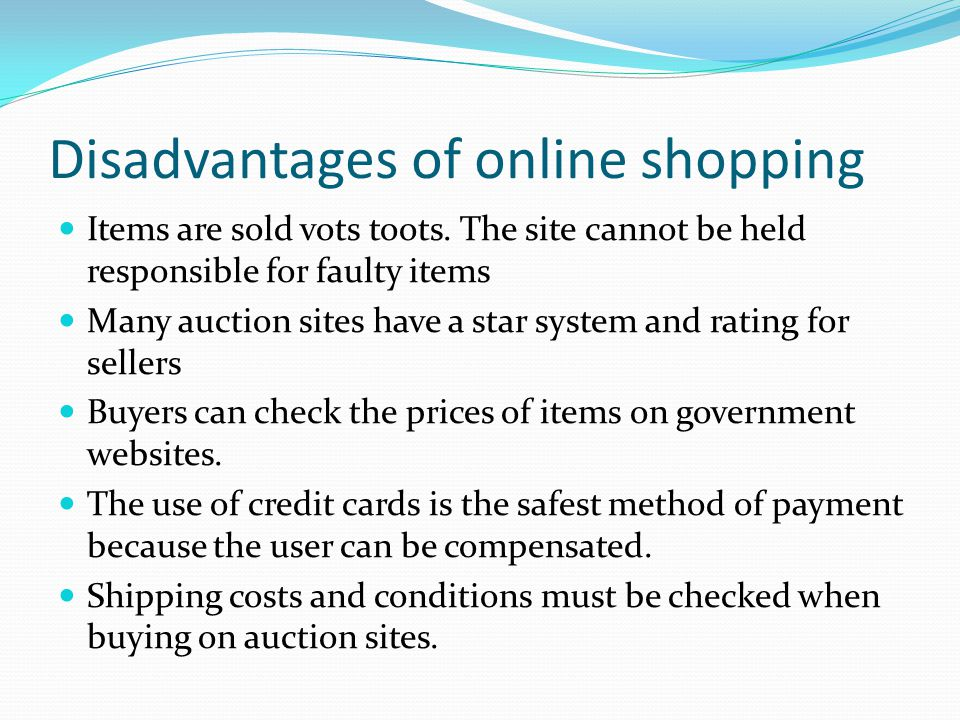 Disadvantages of online shopping Items are sold vots toots.