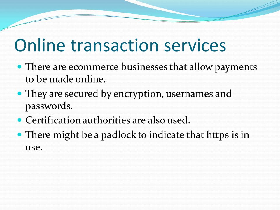 Online transaction services There are ecommerce businesses that allow payments to be made online.