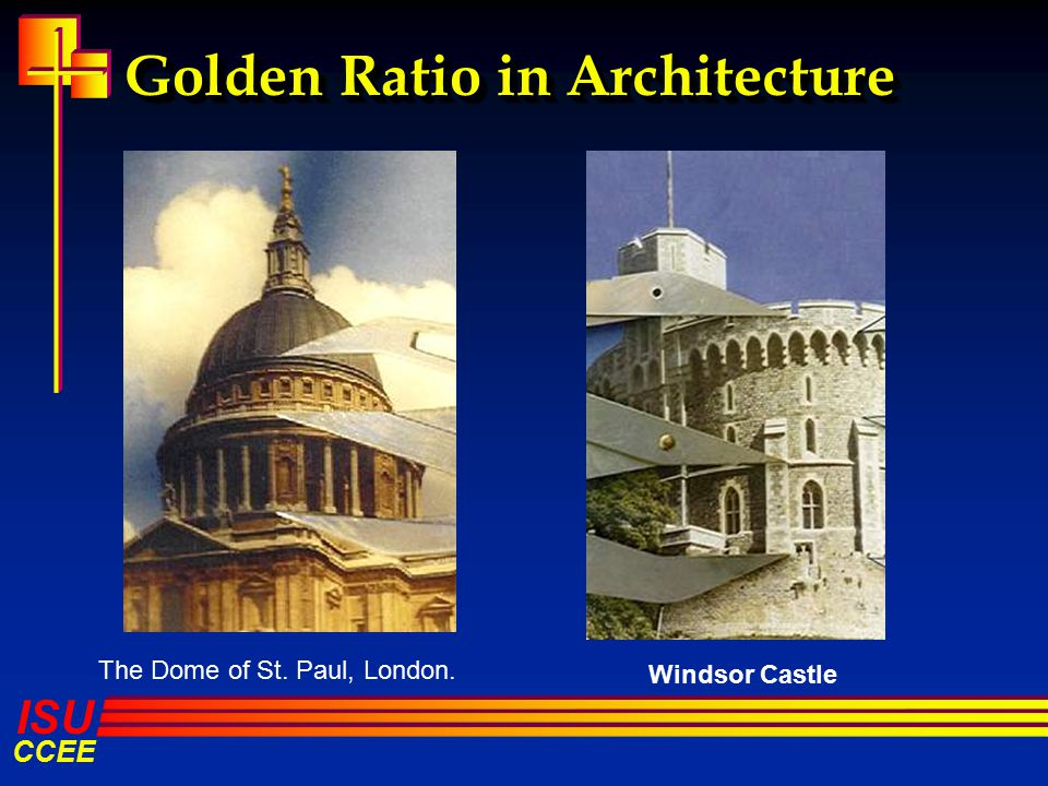23 ISU CCEE Golden Ratio in Architecture The Dome of St. Paul London. Windsor Castle