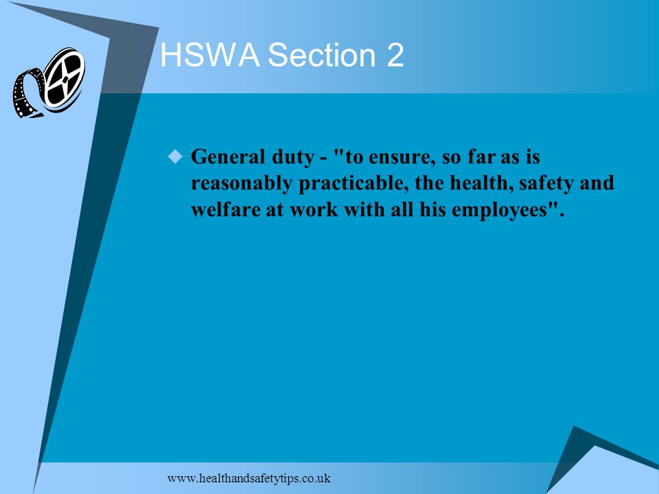 HSWA Section 2  General duty - to ensure, so far as is reasonably practicable, the health, safety and welfare at work with all his employees .