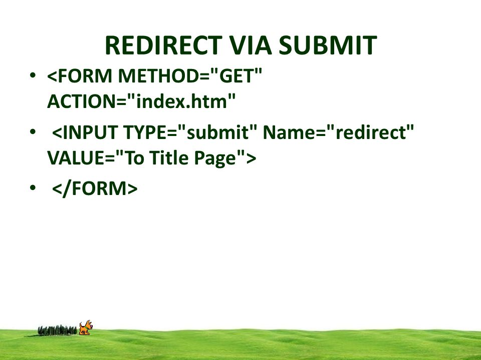 REDIRECT VIA SUBMIT <FORM METHOD= GET ACTION= index.htm