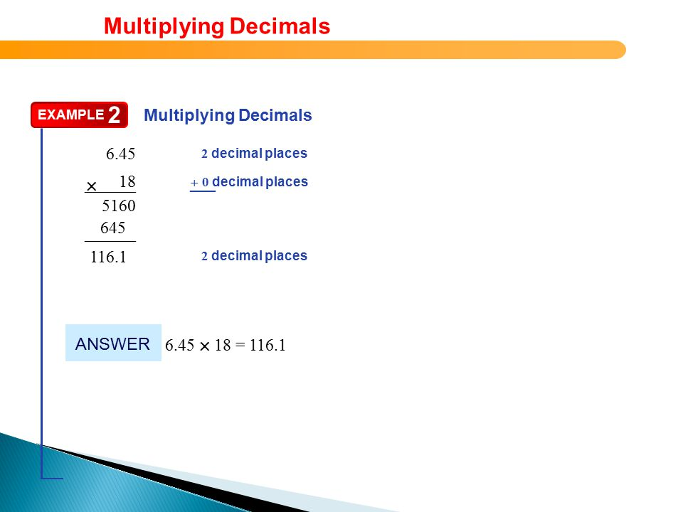decimal places 0 decimal places –––––– EXAMPLE 2 Multiplying Decimals ––– + ––––––  After you place the decimal point, you can drop any zeros at the end of an answer.