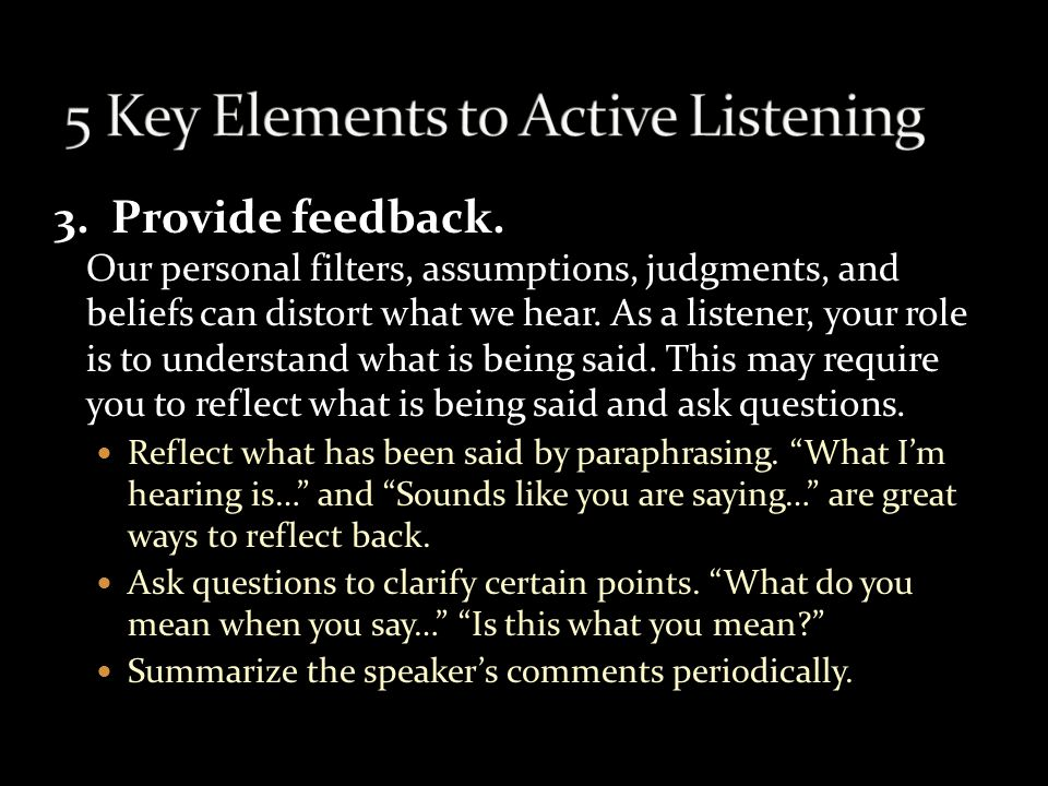 2. Show that you are listening. Use your own body language and gestures to convey your attention.