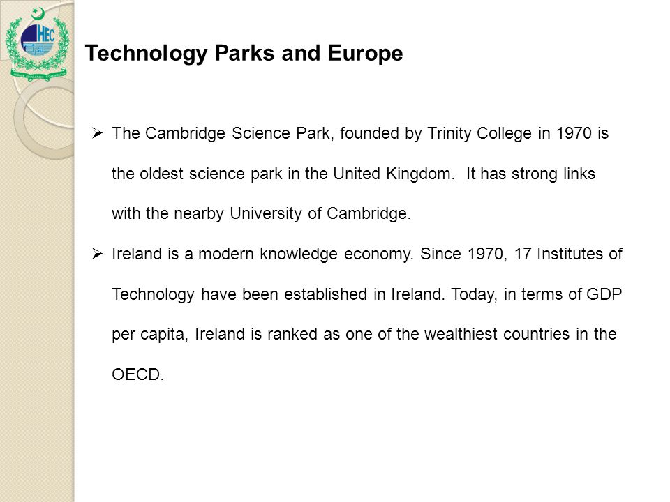 Technology Parks and Europe  The Cambridge Science Park, founded by Trinity College in 1970 is the oldest science park in the United Kingdom.