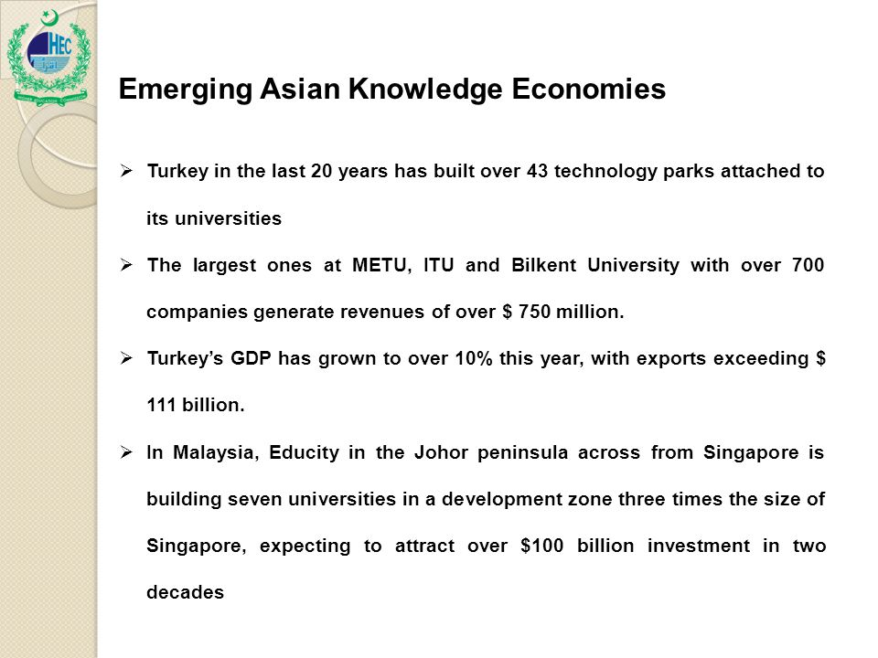 Emerging Asian Knowledge Economies  Turkey in the last 20 years has built over 43 technology parks attached to its universities  The largest ones at METU, ITU and Bilkent University with over 700 companies generate revenues of over $ 750 million.