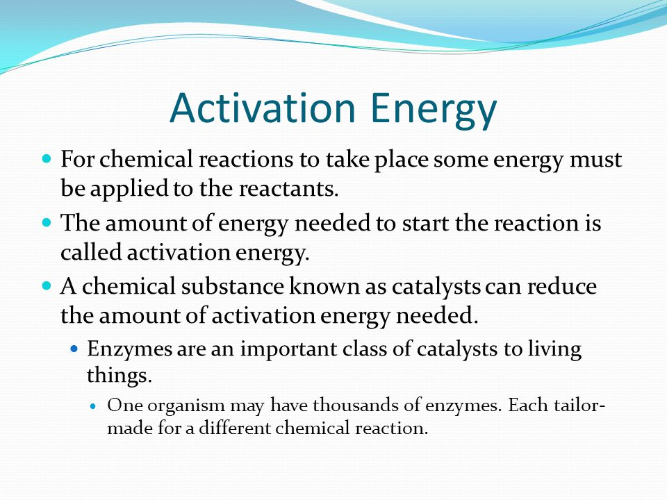 Activation Energy For chemical reactions to take place some energy must be applied to the reactants.