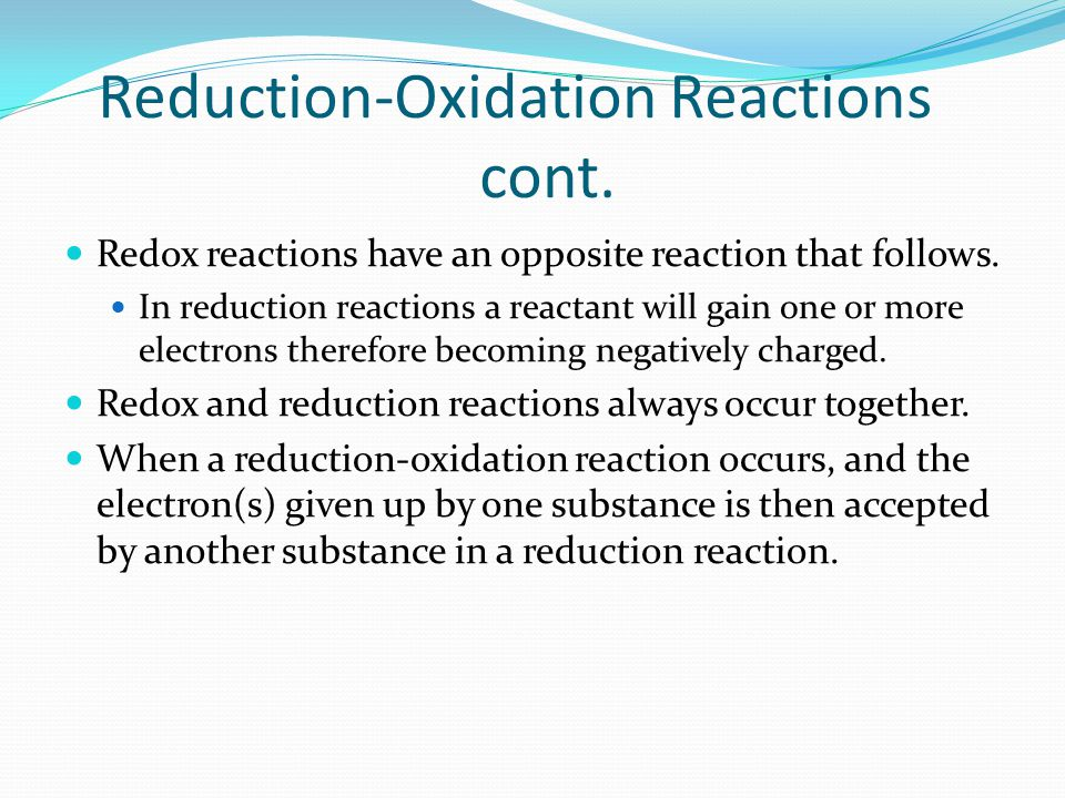 Reduction-Oxidation Reactions cont. Redox reactions have an opposite reaction that follows.