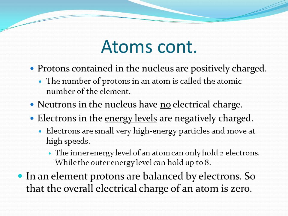 Atoms cont. Protons contained in the nucleus are positively charged.