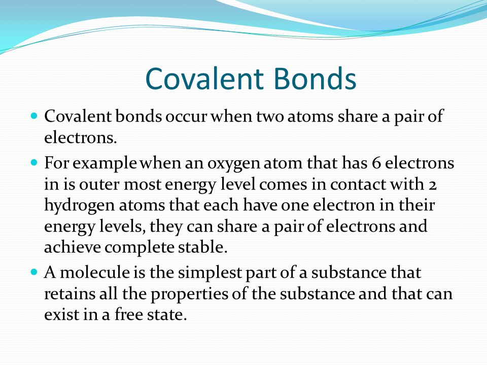 Covalent Bonds Covalent bonds occur when two atoms share a pair of electrons.