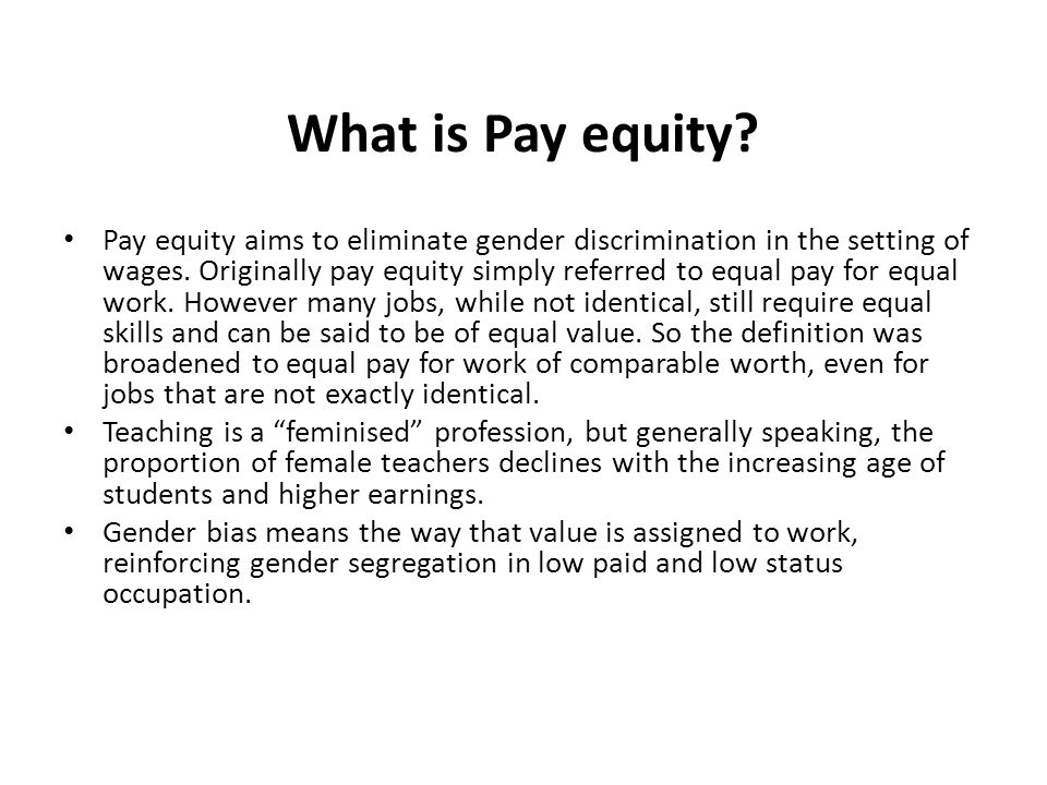 What is Pay equity. Pay equity aims to eliminate gender discrimination in the setting of wages.