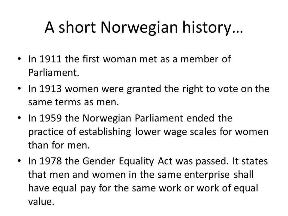 A short Norwegian history… In 1911 the first woman met as a member of Parliament.