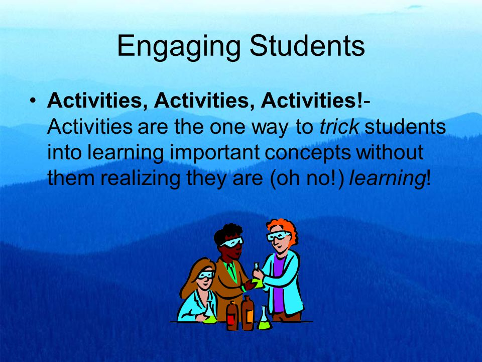 Engaging Students Activities, Activities, Activities!- Activities are the one way to trick students into learning important concepts without them realizing they are (oh no!) learning!