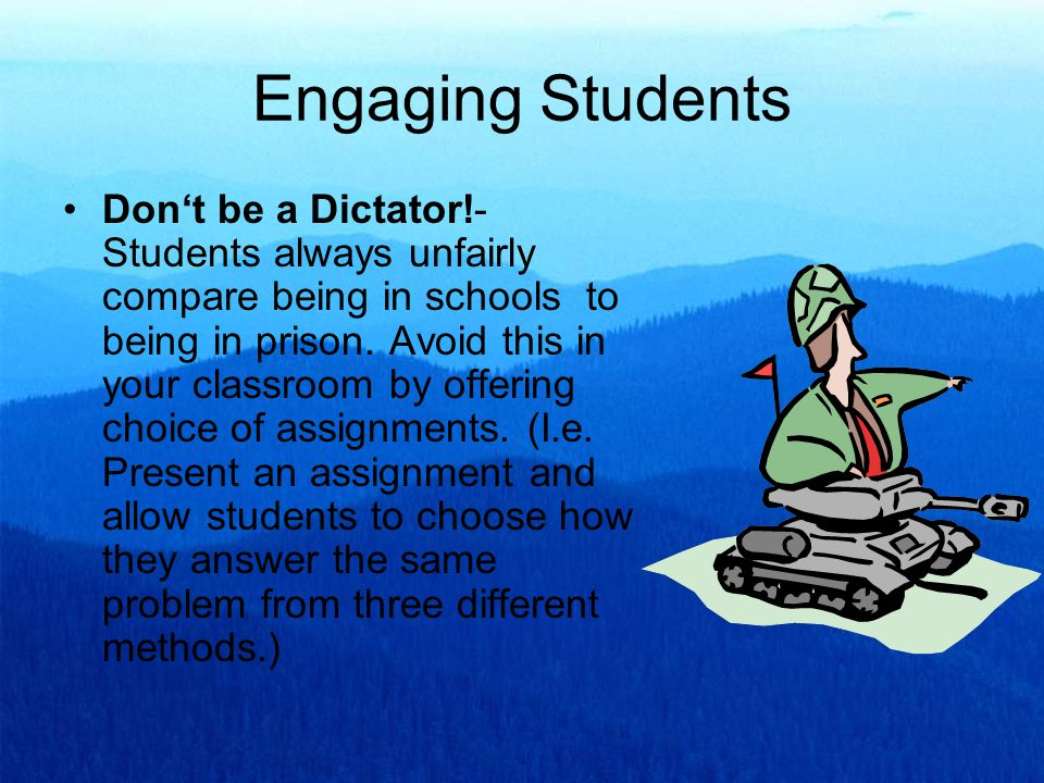Engaging Students Don't be a Dictator!- Students always unfairly compare being in schools to being in prison.