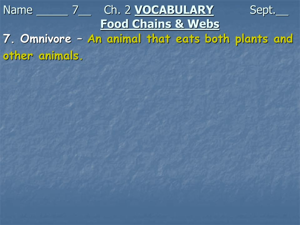 7. Omnivore – An animal that eats both plants and other animals.