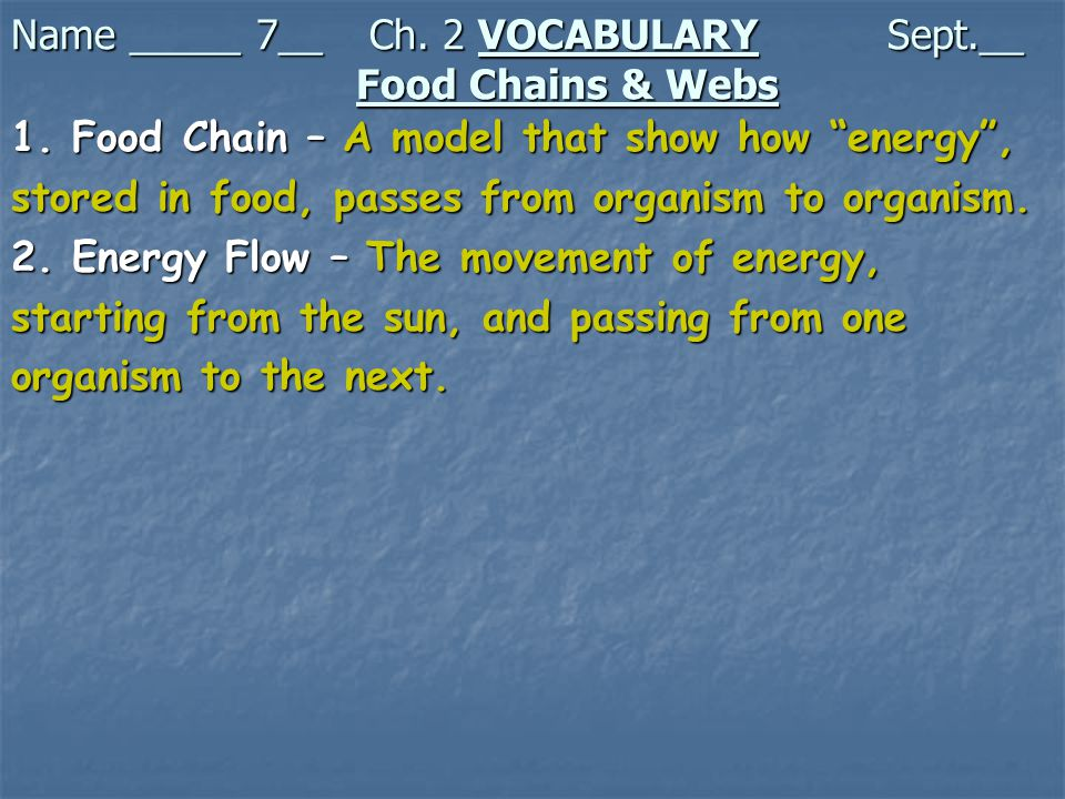 1. Food Chain – A model that show how energy , stored in food, passes from organism to organism.