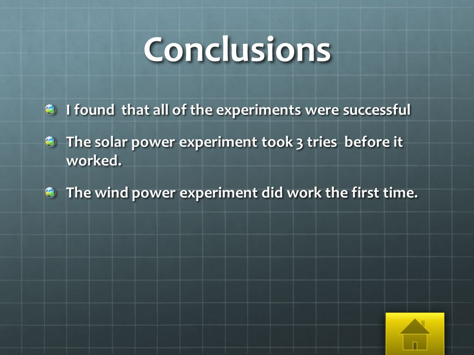 Conclusions I found that all of the experiments were successful The solar power experiment took 3 tries before it worked.