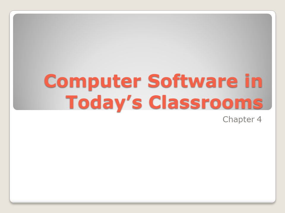 Computer Software in Today's Classrooms Chapter 4