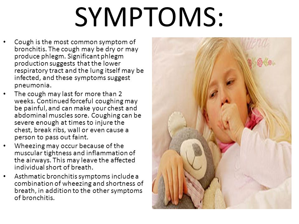 SYMPTOMS: Cough is the most common symptom of bronchitis.