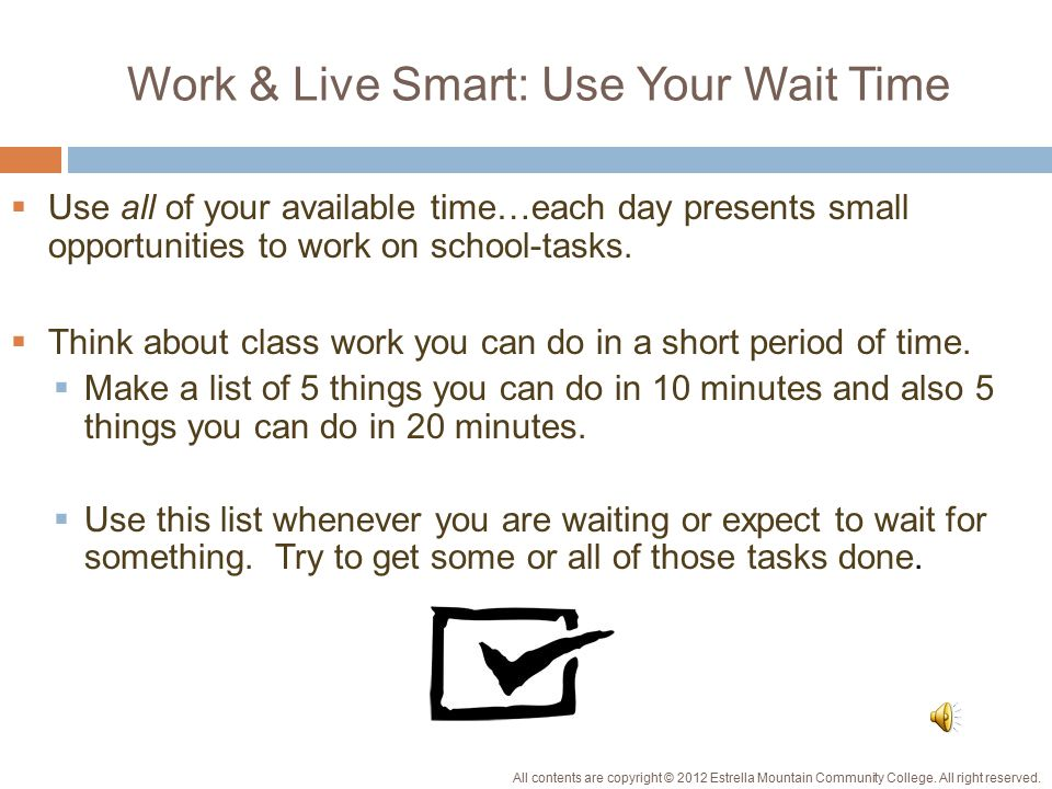 Tips for Working Smart, continued  Understand studying is an active learning process that includes different types of tasks.
