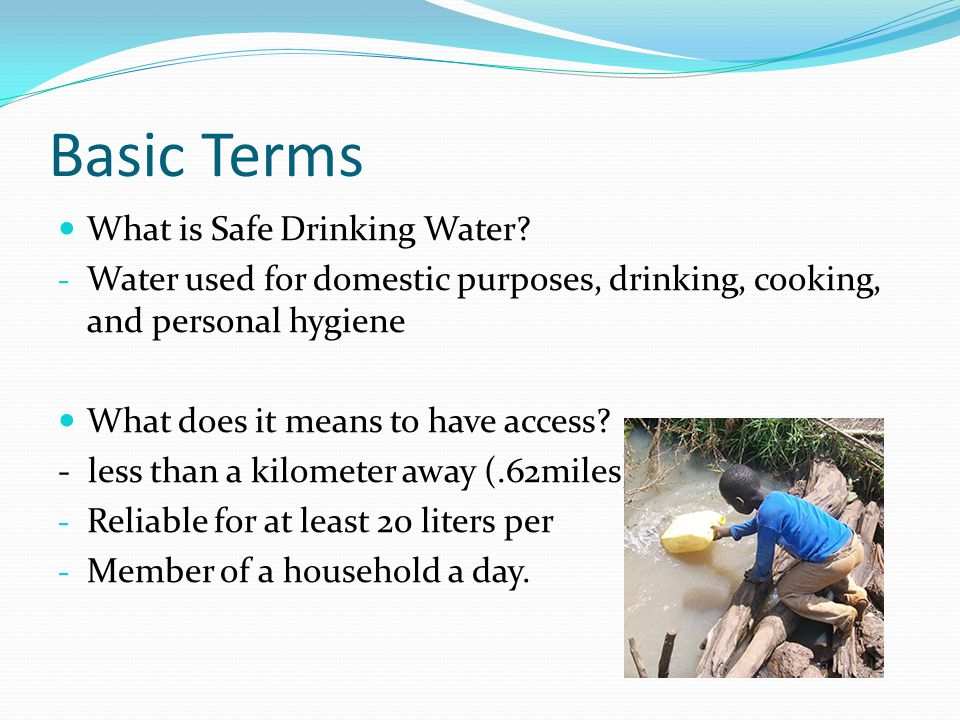Basic Terms What is Safe Drinking Water.