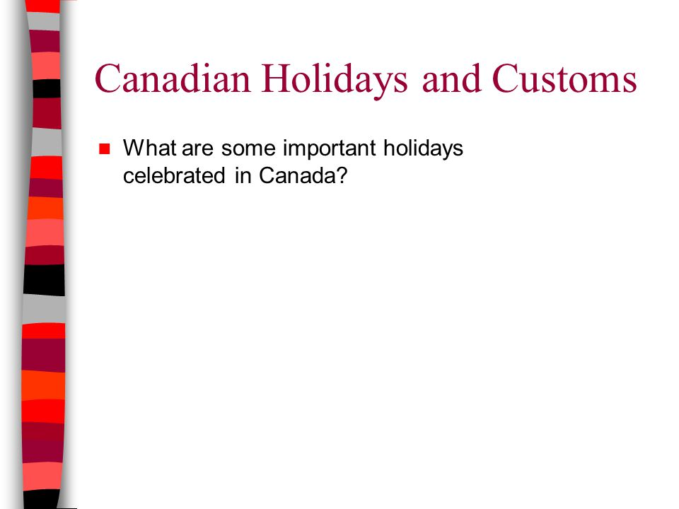 Canadian Holidays and Customs What are some important holidays celebrated in Canada