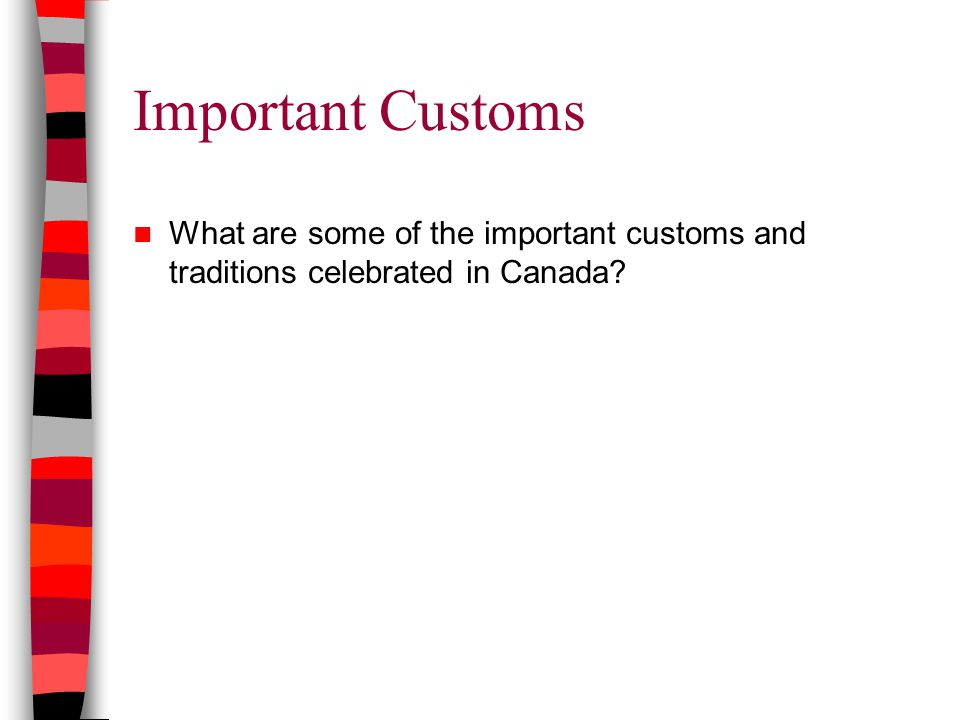 Important Customs What are some of the important customs and traditions celebrated in Canada
