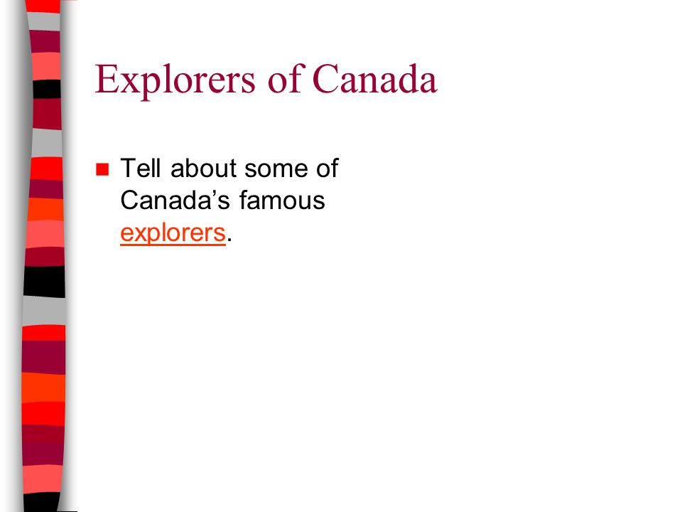 Explorers of Canada Tell about some of Canada's famous explorers. explorers