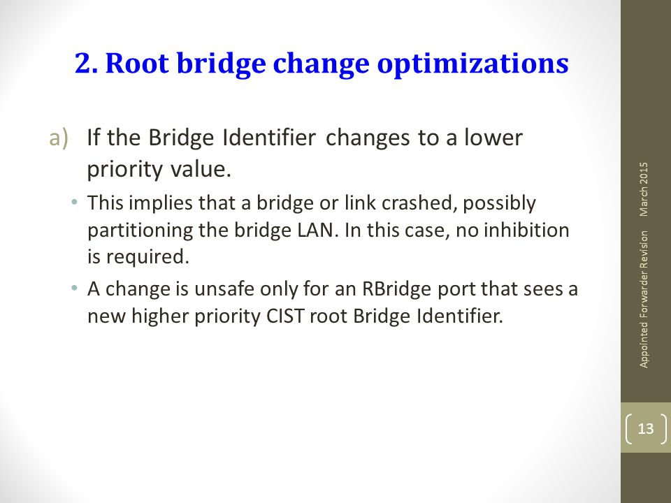 2. Root bridge change optimizations a)If the Bridge Identifier changes to a lower priority value.