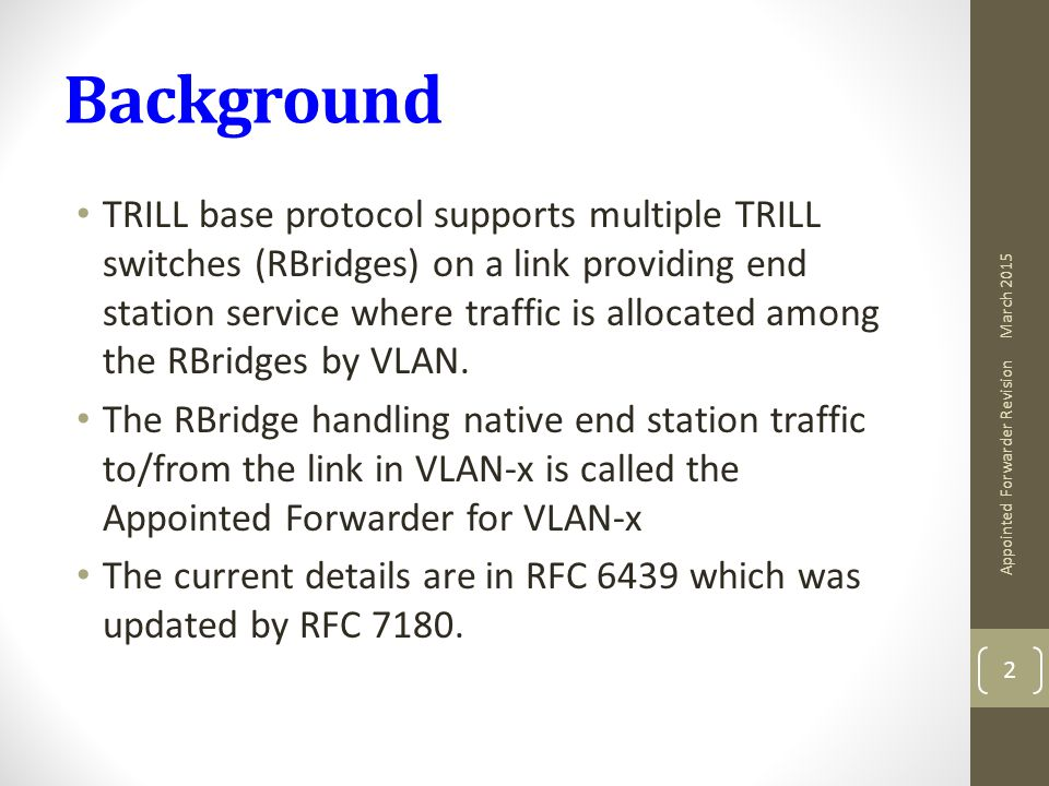 Background TRILL base protocol supports multiple TRILL switches (RBridges) on a link providing end station service where traffic is allocated among the RBridges by VLAN.
