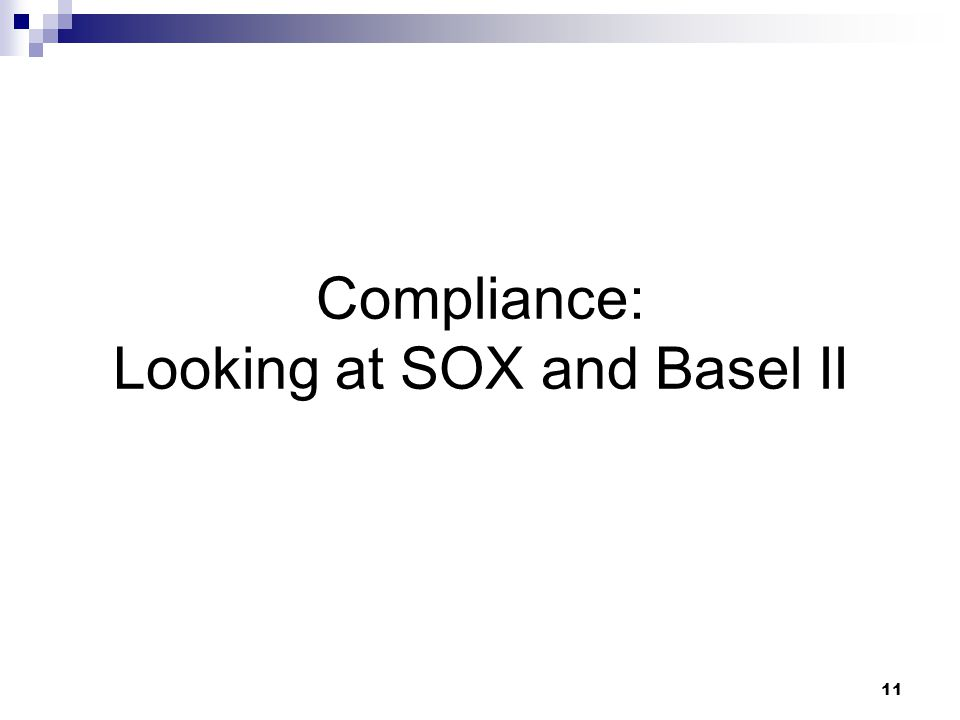 11 Compliance: Looking at SOX and Basel II