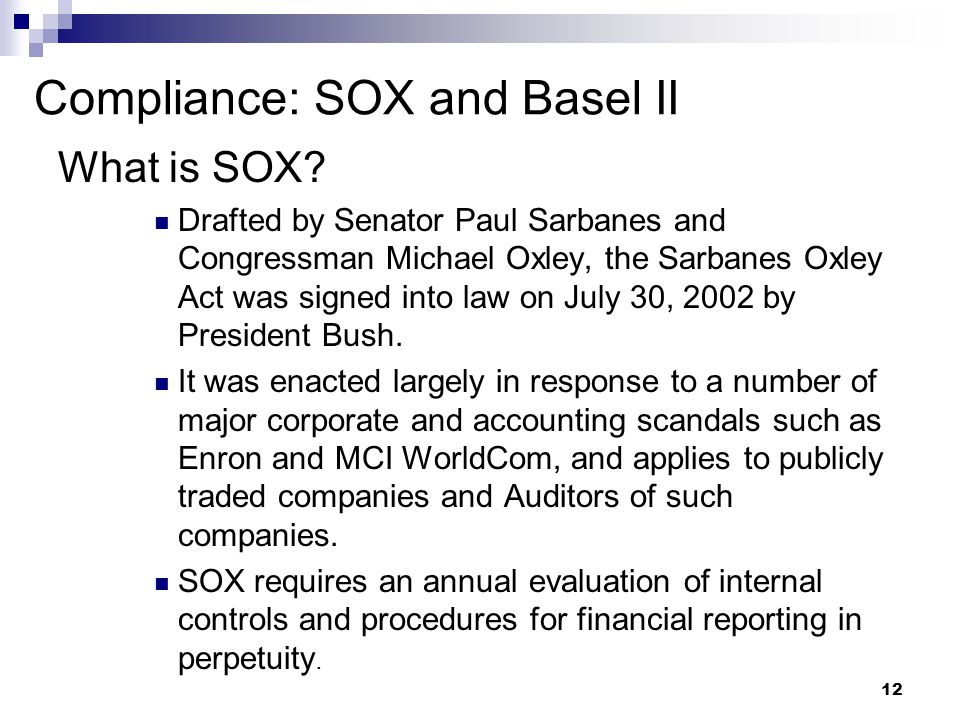 12 Compliance: SOX and Basel II What is SOX.