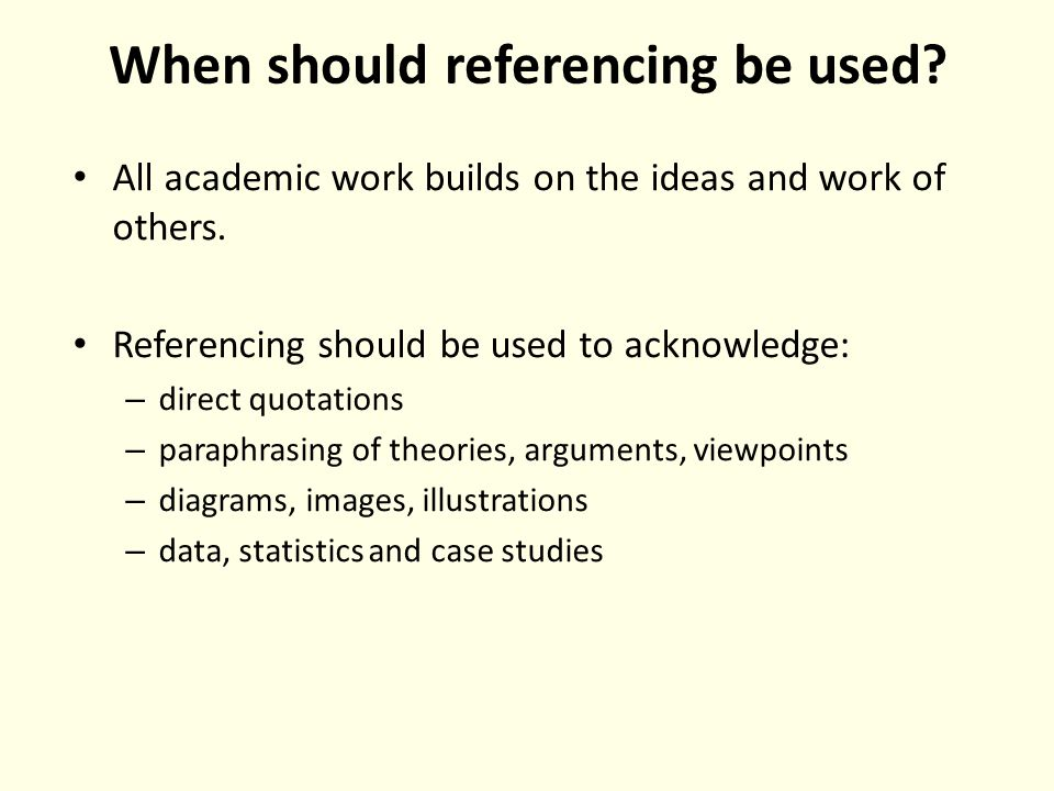 When should referencing be used. All academic work builds on the ideas and work of others.