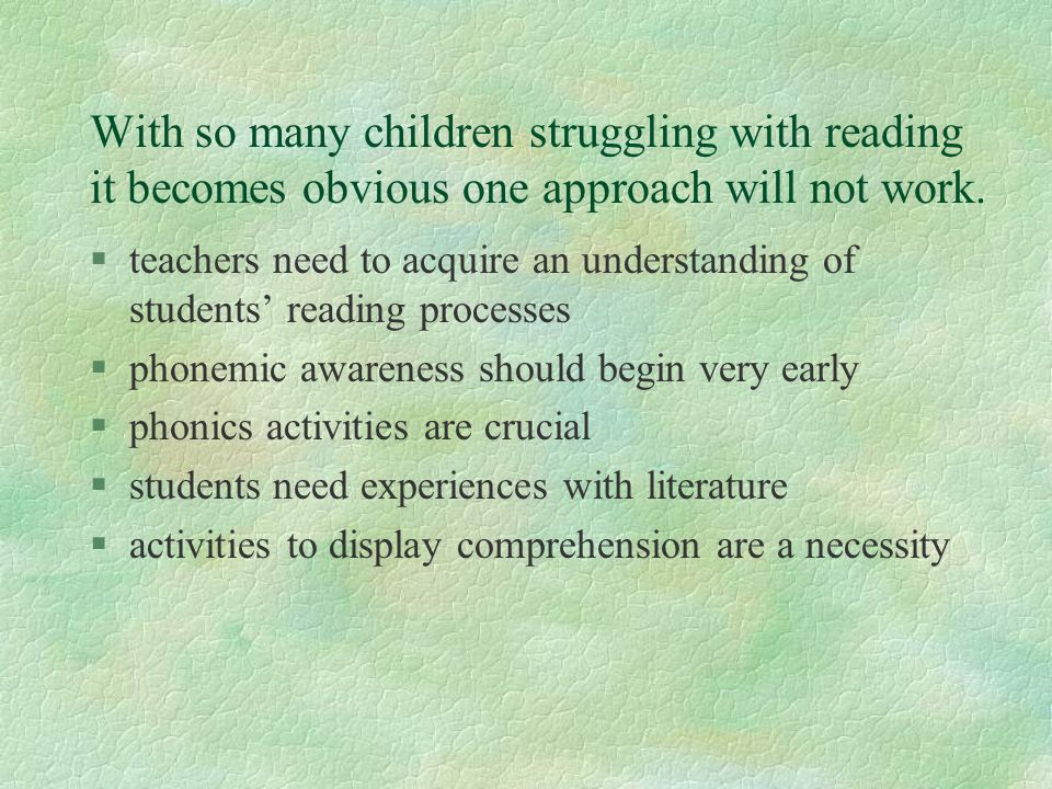 With so many children struggling with reading it becomes obvious one approach will not work.