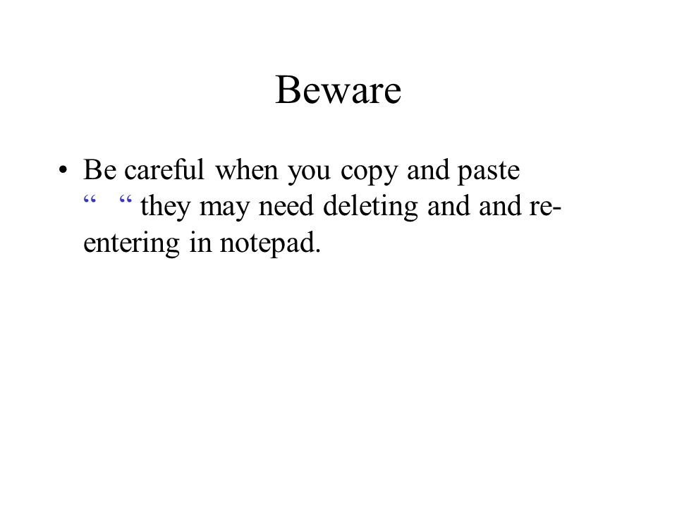 Beware Be careful when you copy and paste they may need deleting and and re- entering in notepad.