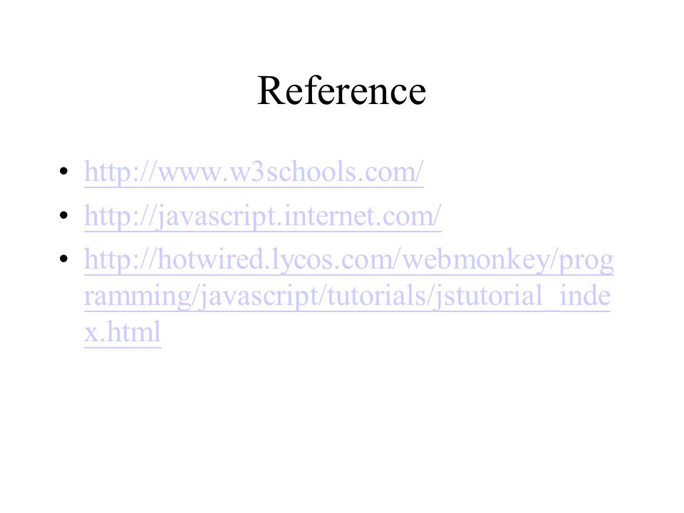 Reference ramming/javascript/tutorials/jstutorial_inde x.htmlhttp://hotwired.lycos.com/webmonkey/prog ramming/javascript/tutorials/jstutorial_inde x.html
