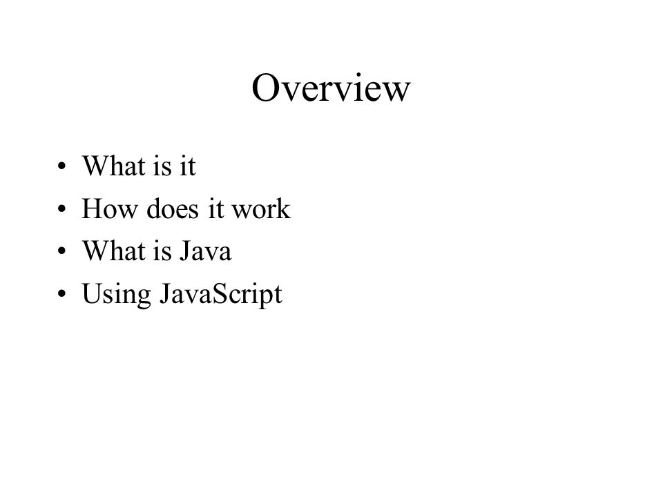 Overview What is it How does it work What is Java Using JavaScript