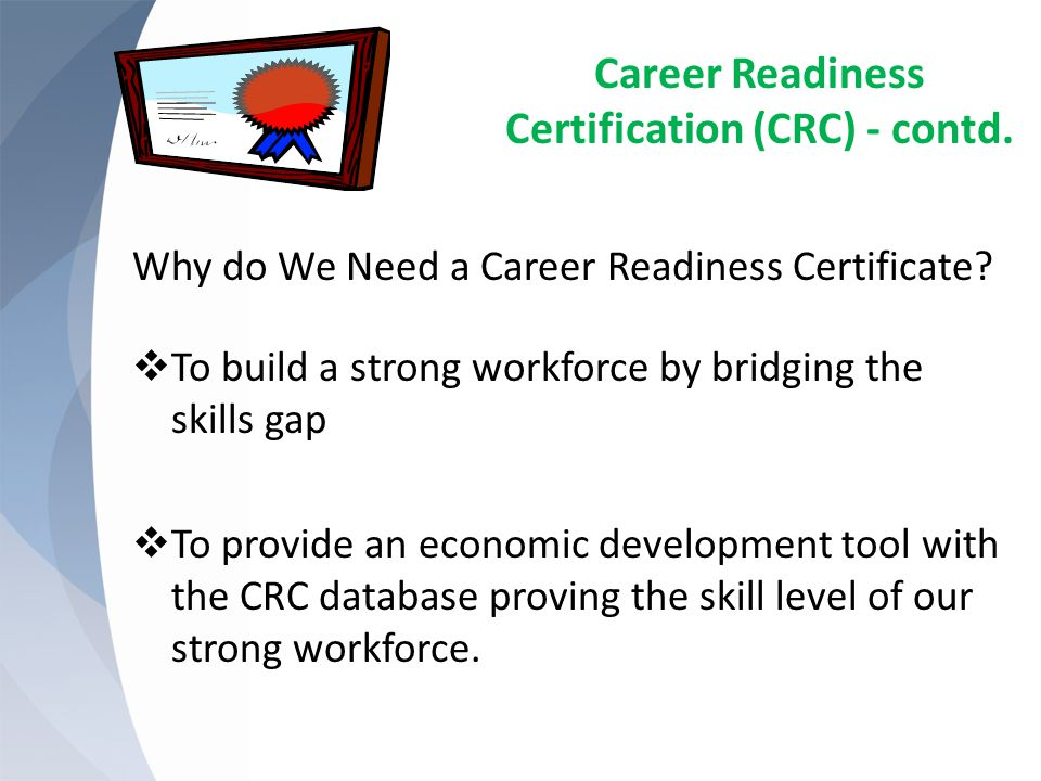 Career Readiness Certification (CRC) - contd. Why do We Need a Career Readiness Certificate.