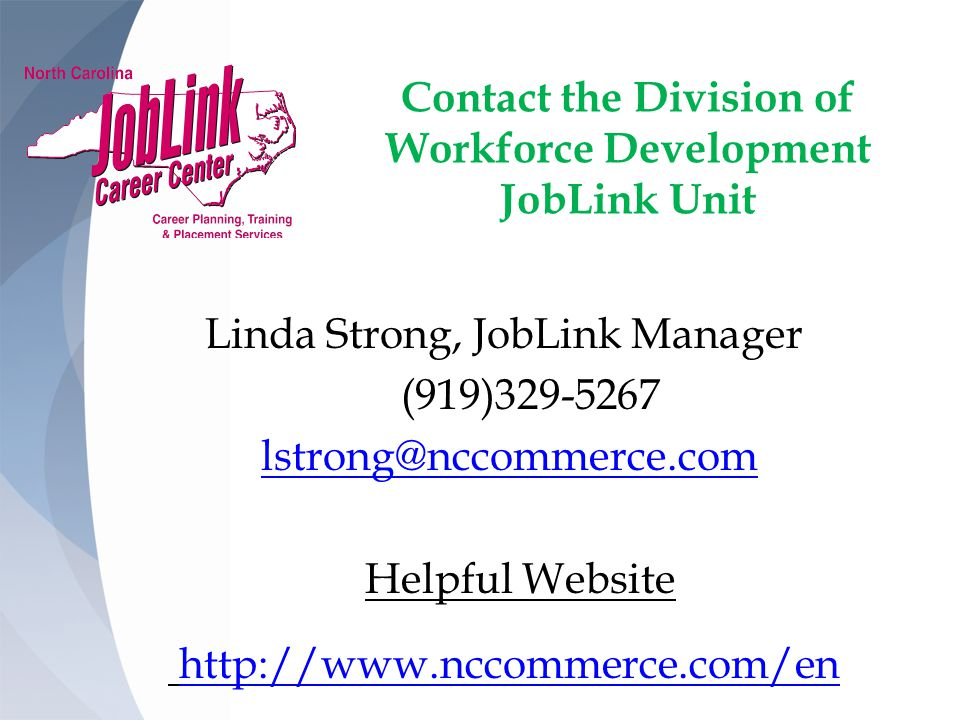 Contact the Division of Workforce Development JobLink Unit Linda Strong, JobLink Manager (919) Helpful Website